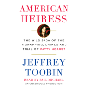 American Heiress: The Wild Saga of the Kidnapping, Crimes and Trial of Patty Hearst (Unabridged)