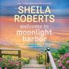 Sheila Roberts - Welcome to Moonlight Harbor  artwork