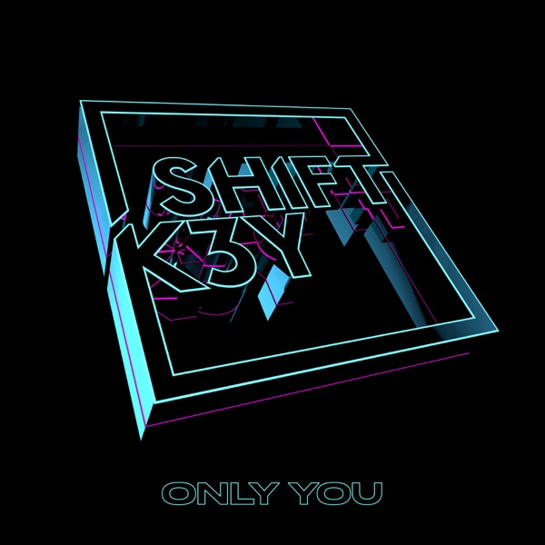 Shift K3Y - Only You