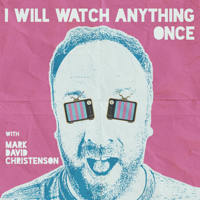 I Will Watch Anything Once - Conversations about Movies Missed or Avoided podcast