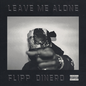 Leave Me Alone - Flipp Dinero