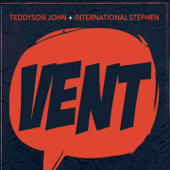 Vent - Teddyson John & International Stephen