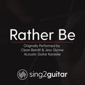 Rather Be Originally Performed By Clean Bandit & Jess Glynne [Acoustic Guitar Karaoke] Sing2Guitar - Sing2Guitar