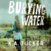 K.A. Tucker - Burying Water (Unabridged)  artwork