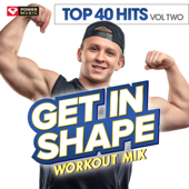 Get In Shape Workout Mix: Top 40 Hits, Vol. 2