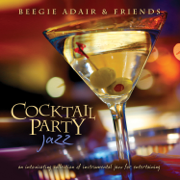 Cocktail Party Jazz: An Intoxicating Collection of Instrumental Jazz for Entertaining - Beegie Adair - Beegie Adair