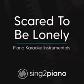 Scared to Be Lonely (Lower Key) Originally Performed by Martin Garrix & Dua Lipa] [Piano Karaoke Version]