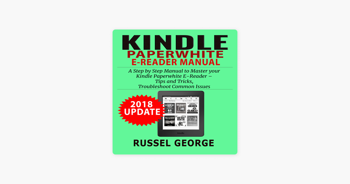 Kindle Paperwhite E-Reader Manual: Step by Step Manual to Master Your  Kindle Paperwhite: Tips and Tricks, Troubleshoot Common Issues (2018  Update)