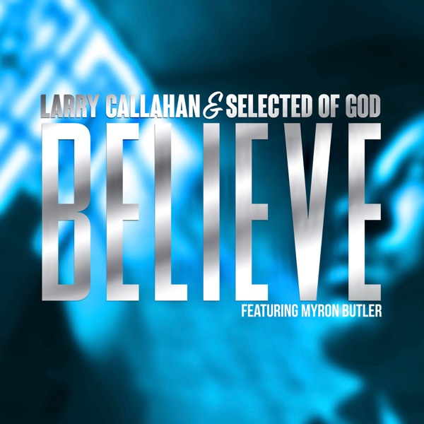 Believe (feat. Myron Butler) - Single