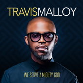 We Serve A Mighty God-Travis Malloy