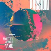 Worthy of Your Name (Live) - Passion - Passion