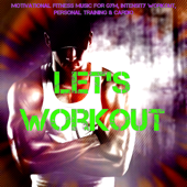 Let's Workout – Motivational Fitness Music for Gym, Intensity Workout, Personal Training & Cardio
