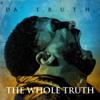 The Whole Truth - Da' T.R.U.T.H.