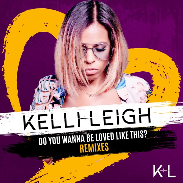 Kelli-Leigh - Do You Wanna Be Loved Like This (Offset Mix)