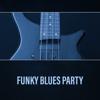 Funky Blues NY Band - Funky Blues Party artwork