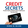 George M. Nelson - Credit Secrets: Proven Tactics to Boost Your Credit Score the Easy Way (Unabridged)  artwork