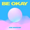 BE OKAY - EP - ZOE Worship