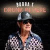 Bubba T-Drunk In Here