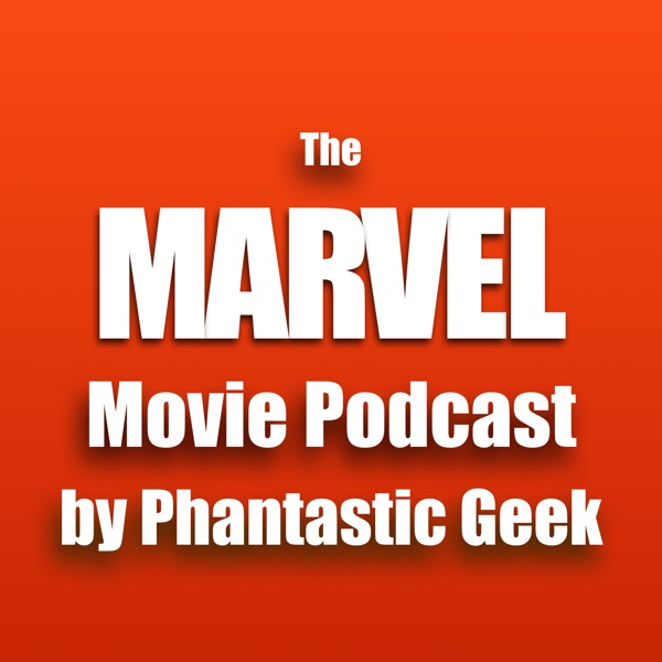 The Marvel Movie Podcast by Phantastic Geek