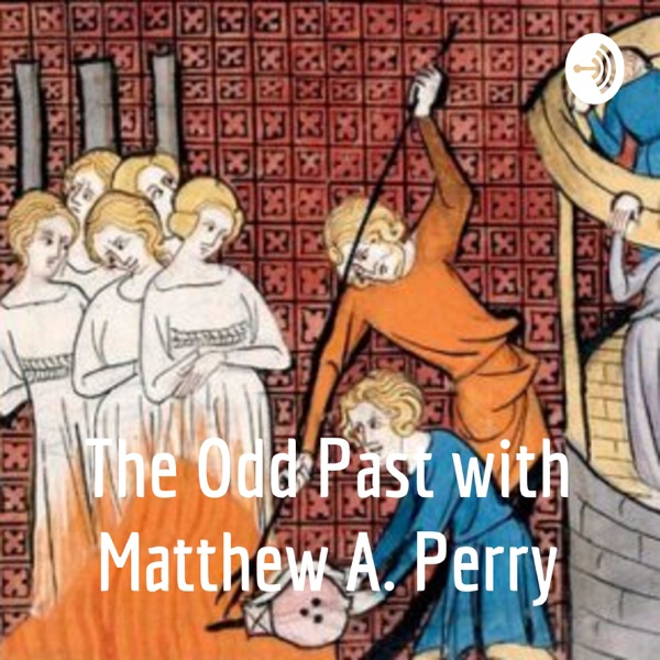 The Odd Past with Matthew A. Perry