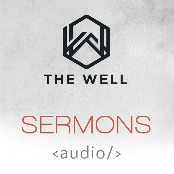 The Well: Sermon Audio