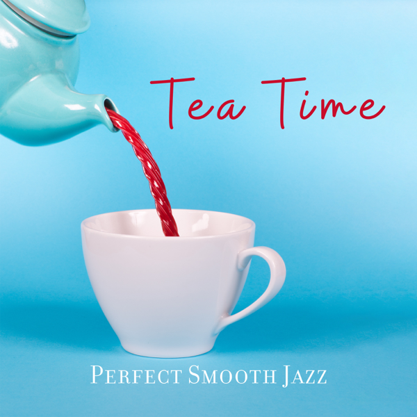 ‎Tea Time: Perfect Smooth Jazz - Relaxing Coffee, Lounge Vibes, Nice  Feeling by Smooth Jazz Music Academy