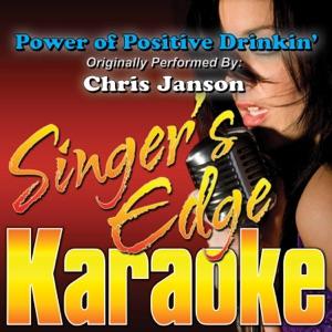Singer's Edge Karaoke - Power of Positive Drinkin' (Originally Performed By Chris Janson) [Karaoke]