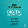 Digital Darwinism: Survival of the Fittest in the Age of Business Disruption (Unabridged) - Tom Goodwin