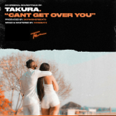 Can't Get Over You - Takura