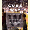 Tom Verducci - The Cubs Way: The Zen of Building the Best Team in Baseball and Breaking the Curse (Unabridged)  artwork