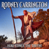 Here Comes The Truth!-Rodney Carrington