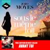 Jojo Moyes - Sous le mГЄme toit artwork