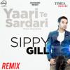 Yaari Te Sardari (Remix) - Sippy Gill