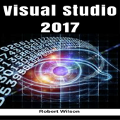 Visual Studio 2017: An In-Depth Guide into the Essentials of Visual Studio from Beginner to Expert (Unabridged)