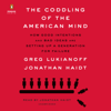 Jonathan Haidt & Greg Lukianoff - The Coddling of the American Mind: How Good Intentions and Bad Ideas Are Setting Up a Generation for Failure (Unabridged) portada