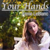 Your Hands-Annie LeBlanc