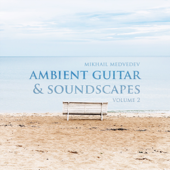Ambient Guitar and Soundscapes, Vol​. ​2
