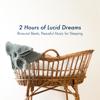 2 Hours of Lucid Dreams - Binaural Beats, Peaceful Music for Sleeping - Relaxing Spa Music & Sleep Baby Sleep
