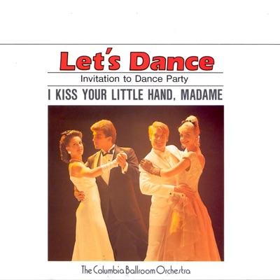 Let's Dance, Vol. 2: Invitation To Dance Party – I Kiss Your Little Hand, Madame - Columbia Ballroom Orchestra