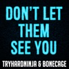 Don't Let Them See You - Single, TryHardNinja & Bonecage