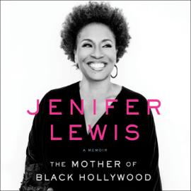 The Mother of Black Hollywood: A Memoir (Unabridged) - Jenifer Lewis MP3 Download