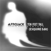 Ten Feet Tall (feat. Afrojack & Wrabel) [E5quire Edit] - Single