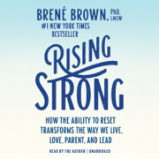 Rising Strong: How the Ability to Reset Transforms the Way We Live, Love, Parent, and Lead (Unabridged)