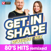 Get In Shape Workout Mix: 80s Hits - Power Music Workout