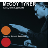 McCoy Tyner - McCoy Tyner Plays John Coltrane - Live at the Village Vanguard  artwork