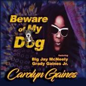 Carolyn Gaines - Beware of My Dog (feat. Big Jay McNeely)