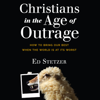 Ed Stetzer - Christians in the Age of Outrage: How to Bring Our Best When the World Is at Its Worst (Unabridged) artwork