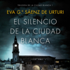 El silencio de la ciudad blanca: Trilogia de la Ciudad Blanca 1 (Unabridged) - Eva García Saénz de Urturi