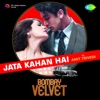 Jata Kahan Hai From Bombay Velvet Single