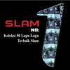 Koleksi 50 Lagu-Lagu Terbaik Slam - Slam